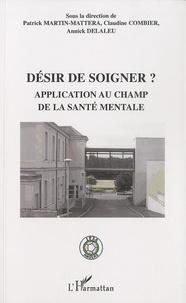 Patrick Martin-Mattera et Claudine Combier - Désir de soigner ? - Application au champ de la santé mentale.