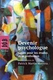 Patrick Martin-Mattera - Devenir psychologue - Guide pour les études et la profession.