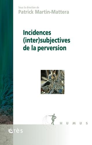 Patrick Martin-Mattera - Incidences (inter)subjectives de la perversion.