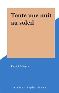 Patrick Maruta - Toute une nuit au soleil.