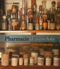 Patrick Marx - Pharmacie d'autrefois - Secrets et remèdes.