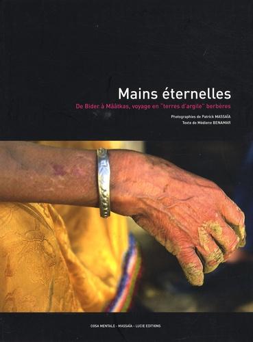 """Patrick Massaïa et Médiène Benamar - Mains éternelles - De Bider à Mââtkas, voyage en """"terres d'argile"""" berbères."""