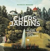 Chers jardins- Quand la passion mène à la ruine - Patrick Masure |