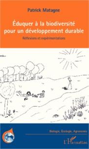 Patrick Matagne - Eduquer à la biodiversité pour un développement durable - Réflexions et expérimentations.