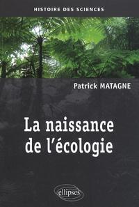 Patrick Matagne - La naissance de l'écologie.