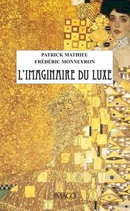 Patrick Mathieu et Frédéric Monneyron - L'imaginaire du luxe.