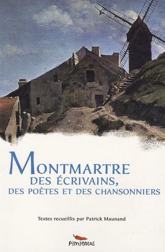 Patrick Maunand - Montmartre des écrivains, des poètes et des chansonniers.