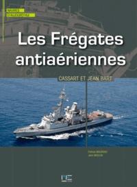 Patrick Maurand et Jean Moulin - Les frégates antiaériennes Cassard & Jean Bart.
