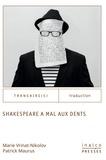Patrick Maurus et Marie Vrinat-Nikolov - Shakespeare a mal aux dents - (Que traduit-on quand on traduit ?).