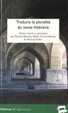 Patrick Maurus et Marie Vrinat-Nikolov - Traduire la pluralité du texte littéraire.