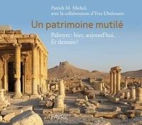 Un patrimoine mutilé - Palmyre : hier, aujourdhui. Et demain ?.pdf