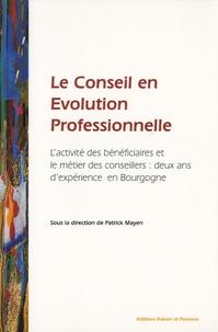 Patrick Mayen - Le conseil en évolution professionnelle - L'activité des bénéficiaires et le métier des conseillers : deux ans d'expérience en Bourgogne.