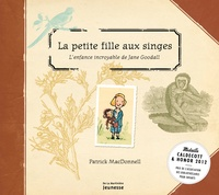 Patrick McDonnell - La petite fille aux singes - L'enfance incroyable de Jane Goodall.