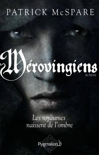 Patrick McSpare - Mérovingiens - Les Royaumes naissent de l'ombre.