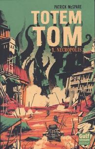 Patrick McSpare - Totem Tom Tome 1 : Nécropolis.