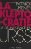 Patrick Meney - La Kleptocratie - La délinquance en URSS.