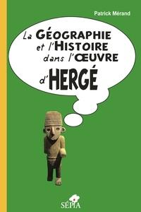 Patrick Mérand - La Géographie et l'Histoire dans l'oeuvre d'Hergé.