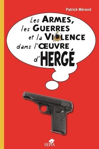 Patrick Mérand - Les armes, les guerres et la violence dans l'oeuvre d'Hergé.