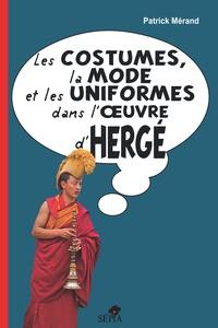 Patrick Mérand - Les costumes, la mode et les uniformes dans l'oeuvre d'Hergé.