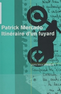 Patrick Mercado - Itinéraire d'un fuyard.