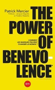Patrick Mercier - The Power of Benevolence - Comment les marques peuvent changer le monde.