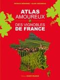 Patrick Mérienne et Alain Creismeas - Atlas amoureux des vignobles de France.