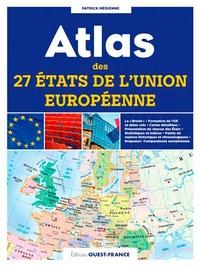 Patrick Mérienne - Atlas des 27 Etats de l'Union européenne - Cartes, statistiques et drapeaux.