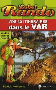 Patrick Mérienne - Vos 30 itinéraires dans le Var.