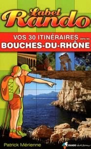 Patrick Mérienne - Vos 30 itinéraires dans les Bouches-du-Rhône.