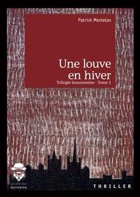 Patrick Mestelan - Trilogie lausannoise Tome 1 : Une louve en hiver.