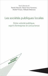 Patrick Meunier et Marie-Anne Vanneaux - Les sociétés publiques locales - Entre volonté publique, esprit d'entreprise et concurrence.