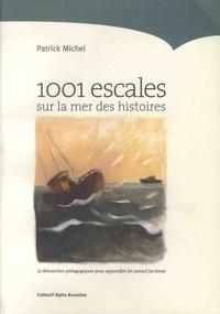 Patrick Michel - 1001 escales sur la mer des histoires - 52 démarches pédagogiques pour apprendre (et aimer) les livres.