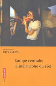 Patrick Michel et Antoine Marès - Europe centrale, la mélancolie du réel.