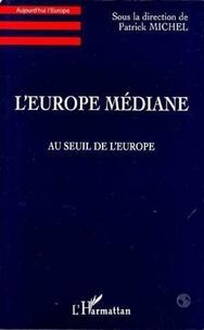 Patrick Michel - L'Europe médiane - Au seuil de l'Europe.