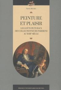 Patrick Michel - Peinture et plaisir - Les goûts picturaux des collectionneurs parisiens au XVIIIe siècle.