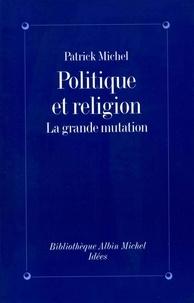Patrick Michel - Politique et religion - La grande mutation.