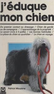 Patrick Mioulane - J'éduque mon chien.