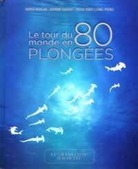Patrick Mioulane et Raymond Sahuquet - Le tour du monde en 80 plongées.