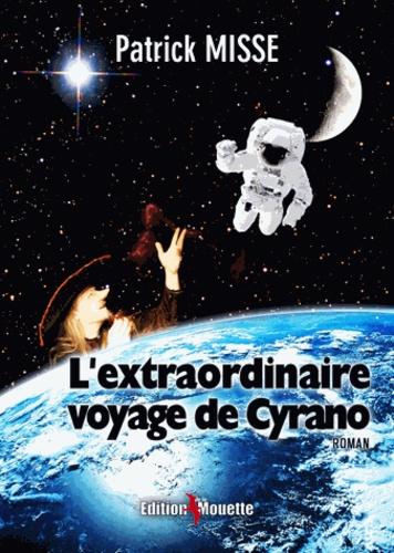 Patrick Misse - L'extraordinaire voyage de Cyrano (roman).
