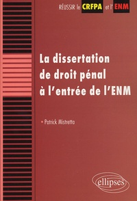 Patrick Mistretta - La dissertation de droit pénal à l'entrée de l'ENM.