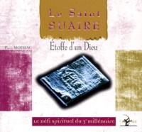 LE SAINT SUAIRE. Etoffe dun Dieu, le défi spirituel du 3ème millénaire.pdf