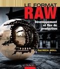 Patrick Moll - Le format raw - développement et flux de production.