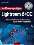 Patrick Moll - Lightroom 6/CC - Des fondamentaux aux fonctions avancées : 61 TP pour maîtriser Lightroom. 1 Cédérom
