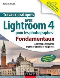 Patrick Moll - Travaux pratiques avec Lightroom 4 pour les photographes : Fondamentaux - Apprenez à retoucher, organiser et diffuser vos photos.