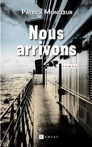 Patrick Moncoeur - Nous arrivons.