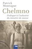 Patrick Montague - Chelmno - Prologue à l'industrie du meurtre de masse.
