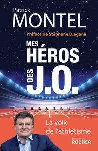 Patrick Montel - Mes héros des J.O..