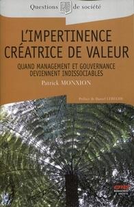 Patrick Monxion - L'impertinence créatrice de valeur - Quand management et gouvernance deviennent indissociables.