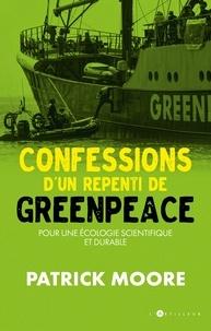 Patrick Moore - Confessions d'un repenti de Greenpeace - Pour une écologie scientifique et durable.