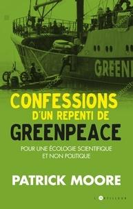Patrick Moore - Confessions d'un repenti de Greenpeace - Pour une écologie scientifique et humaine.